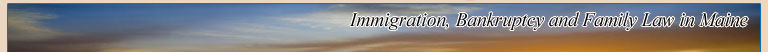 Sub Header Image: Immigration, Bankruptcy and Family Law in Maine